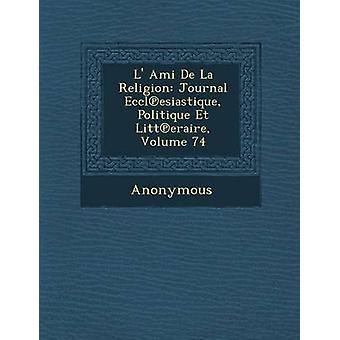 De Ami de L La religión revista Eccl Esiastique Politique Et Litt Eraire volumen 74 por anónimo