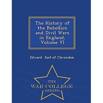 Die Geschichte der Rebellion und Divil Kriege in England Band VI War College-Serie von Earl of Clarendon & Edward