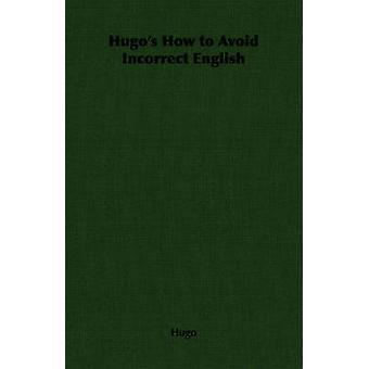 Hugos How to Avoid Incorrect English by Hugo & Victor