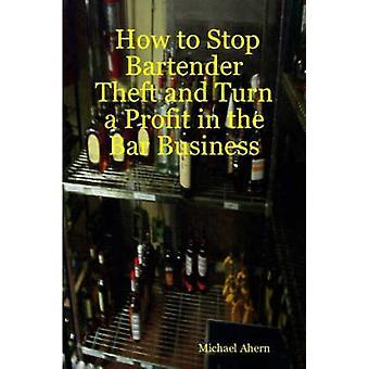 Hur till stopp Bartender stöld och förvandla en vinst i baren Business av Ahern & Michael