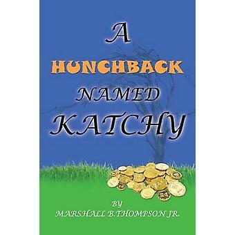 Un jorobado llamado Katchy por Thompson Jr & Marshall B.