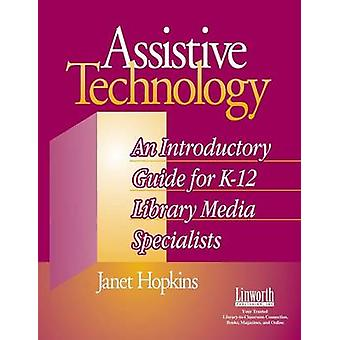 Assistive Technology An Introductory Guide for K12 Library Media Specialists by Hopkins & Janet