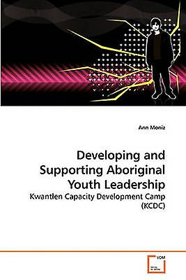 Developing and Supporting Aboriginal             Youth Leadership by Moniz & Ann
