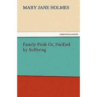 Family Pride Or Purified by Suffering by Holmes & Mary Jane