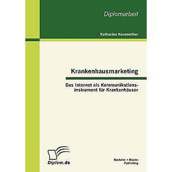 Krankenhausmarketing Das Internet ALS Kommunikationsinstrument Fur Krankenh utilisateur par Kemmether & Katharina