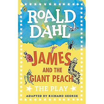 James and the Giant Peach - The Play by Richard R. George - 9780141374