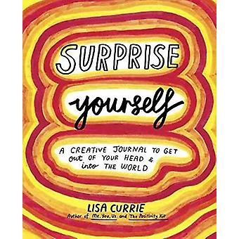 Surprise Yourself - A Creative Journal to Get Out of Your Head and Int