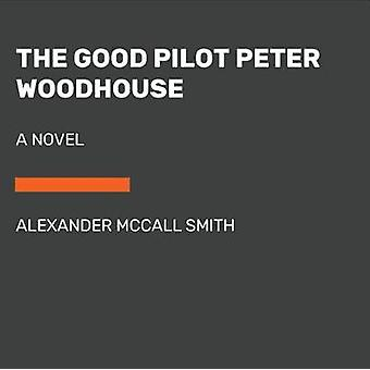 The Good Pilot Peter Woodhouse by Alexander McCall Smith - 9780525634
