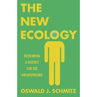 The New Ecology - Rethinking a Science for the Anthropocene by The New