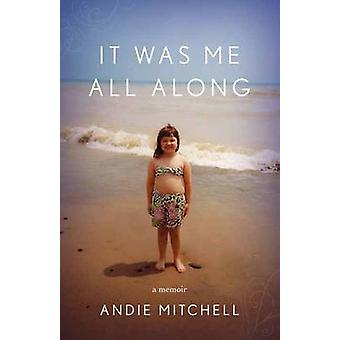 It Was Me All Along - A Memoir by Andie Mitchell - 9780770433253 Book