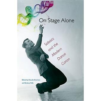 On Stage Alone - Soloists and the Modern Dance Canon by Claudia Gitelm