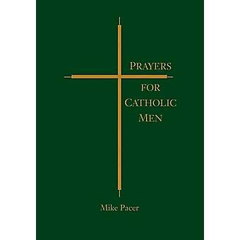 Prayers for Catholic Men by Mike Pacer - 9780867168815 Book