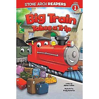 Big Train Takes a Trip by Adria Klein - Craig Cameron - 9781434261946