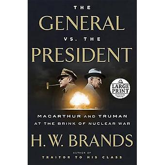 The General vs. the President - MacArthur and Truman at the Brink of N