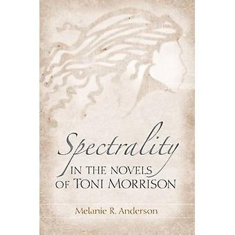 Spectrality in the Novels of Toni Morrison by Melanie R. Anderson - 9
