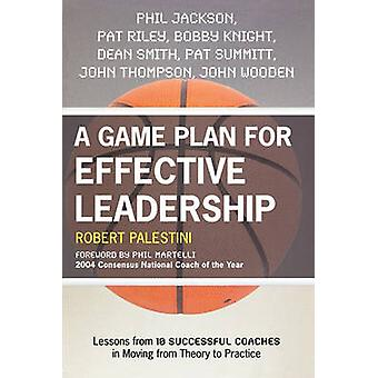 A Game Plan for Effective Leadership - Lessons from 10 Successful Coac