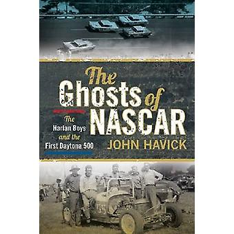 The Ghosts of Nascar - The Harlan Boys and the First Daytona 500 by Jo