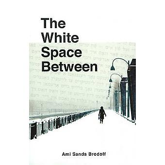White Space Between by Ami Sands Brodoff - 9781897187494 Book