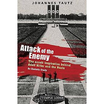 Attack of the Enemy - The Occult Inspiration Behind Adolf Hitler and t