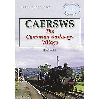 Caersws - The Cambrian Railways Village by Brian Poole - 9780853617228