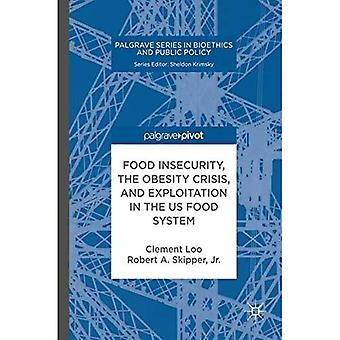 Food Insecurity, the Obesity Crisis, and Exploitation in the US Food System (Palgrave Series in Bioethics and Public Policy)