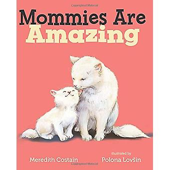 Mommies Are Amazing by Meredith Costain - 9781250107213 Book