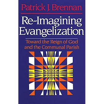 Re-imagining Evangelization - Vision - Conversion and Contagion by Pat