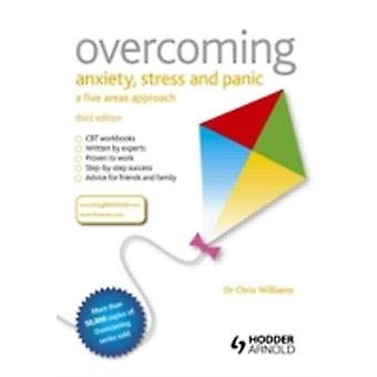 Overcoming Anxiety Stress and Panic A Five Areas Approach by Christopher Williams
