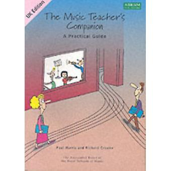 The Music Teacher's Companion: A Practical Guide: UK & International edition (Paperback) by Harris Paul Crozier Richard