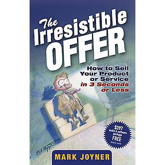 The Irresistible Offer - How to Sell Your Product or Service in 3 Seco