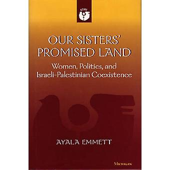 Our Sisters' Promised Land - Women - Politics - and Israeli-Palestinia