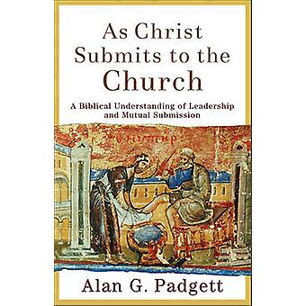 As Christ Submits to the Church - A Biblical Understanding of Leadersh
