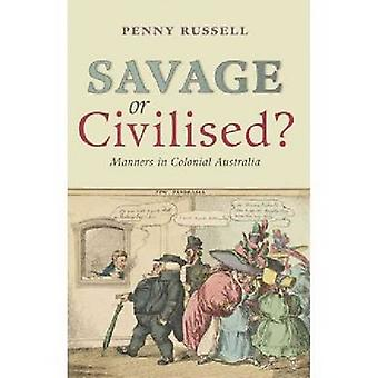 Savage or Civilised? - Manners in Colonial Australia by Penny Russell