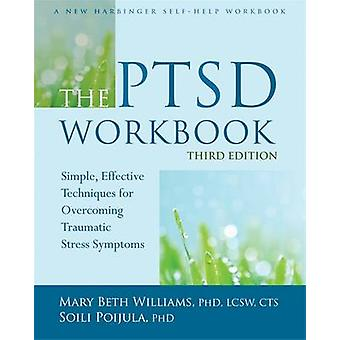 The PTSD Workbook - Simple - Effective Techniques for Overcoming Traum