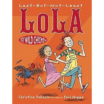 Last-But-Not-Least Lola and the Wild Chicken by Christine Pakkala - P