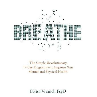 Breathe - Simple - révolutionnaire Programme de 14 jours pour améliorer votre