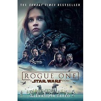 Rogue One - A Star Wars Story by Alexander Freed - 9781784752927 Book