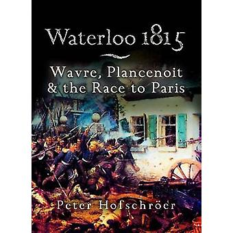 Waterloo 1815 - Wavre - Plancenoit and the Race to Paris by Peter Hofs