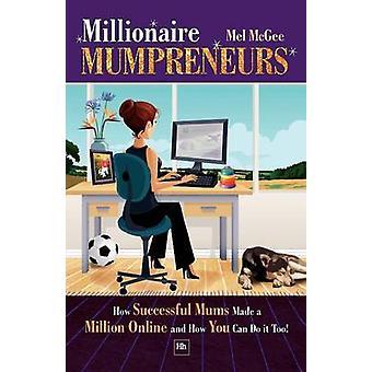 Millionaire Mumpreneurs - How Successful Mums Made a Million Online an