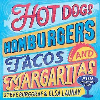 Hotdogs - Hamburgers - Tacos & Margaritas - 130 fun recipes by Steve W