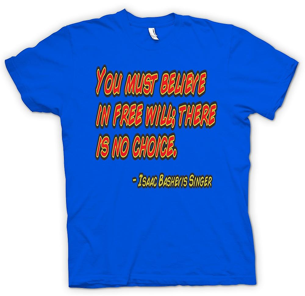 Mens T-shirt - You Must Believe In Free Will - Isaac Bashevis Singer