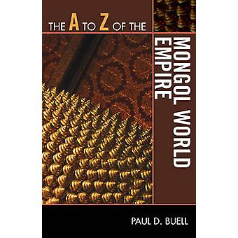 The A to Z of the Mongol World Empire by Paul D. Buell - 978081087578