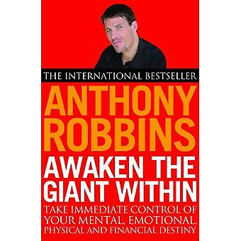Awaken the Giant Within: How to Take Immediate Control of Your Mental, Emotional, Physical and Financial Life