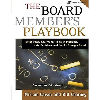 The Board Member's Playbook: Using Policy Governance to Solve Problems, Make Decisions, and Build a Stronger Board