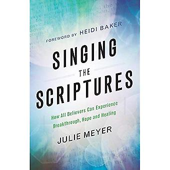 Singing the Scriptures: How� All Believers Can Experience Breakthrough, Hope and Healing