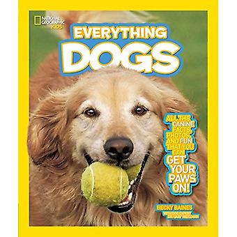 National Geographic Kids Everything Dogs: All the Canine Facts, Photos, and Fun You Can Get Your Paws On!