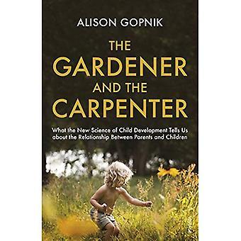 Der Gärtner und der Zimmermann: was die neue Wissenschaft der kindlichen Entwicklung erzählt uns über die Beziehung zwischen Eltern und Kindern