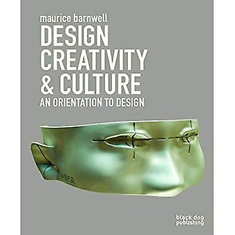 Design, Creativity and Culture: An Orientation to Design