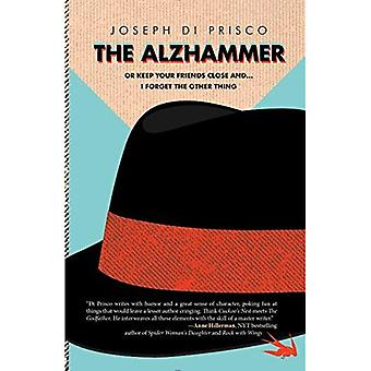 The Alzhammer: Or Keep Your Friends Close and ... I Forget the Other Thing