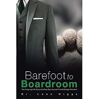 Barefoot to Boardroom: The Intriguing Life Story of a� Poor Country Lad Turned College President